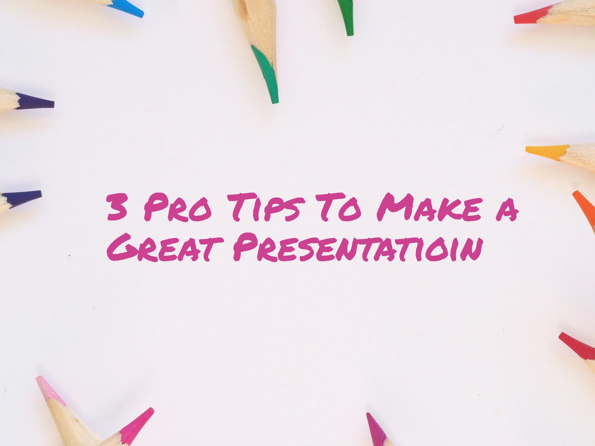 3 Pro Tips To Make A Great Presentation